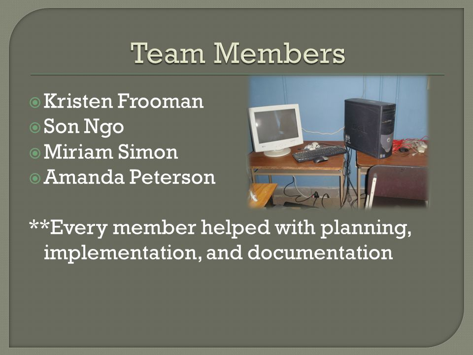  Kristen Frooman  Son Ngo  Miriam Simon  Amanda Peterson **Every member helped with planning, implementation, and documentation