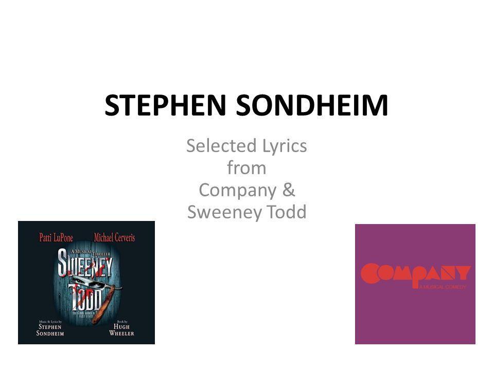 STEPHEN SONDHEIM Selected Lyrics from Company & Sweeney Todd