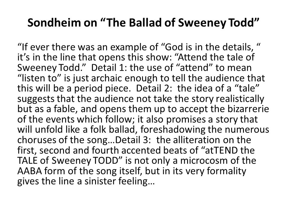 "Sondheim on ""The Ballad of Sweeney Todd"" ""If ever there was an example of ""God is in the details, "" it's in the line that opens this show: ""Attend the"