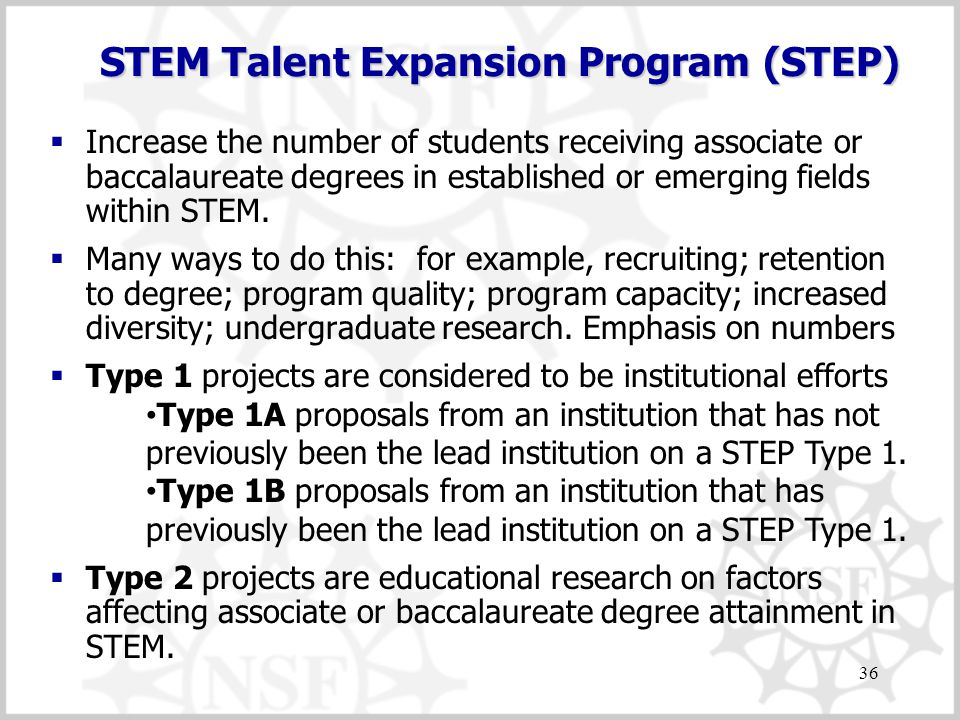36 STEM Talent Expansion Program (STEP)  Increase the number of students receiving associate or baccalaureate degrees in established or emerging fields within STEM.