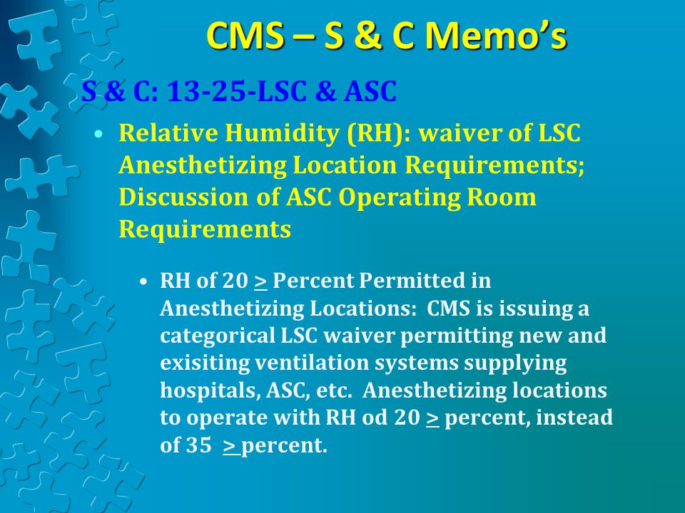 CMS – S & C Memo's RH of 20 > Percent Permitted in Anesthetizing Locations: CMS is issuing a categorical LSC waiver permitting new and exisiting ventilation systems supplying hospitals, ASC, etc.