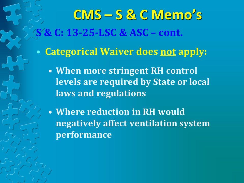 CMS – S & C Memo's S & C: 13-25-LSC & ASC – cont.