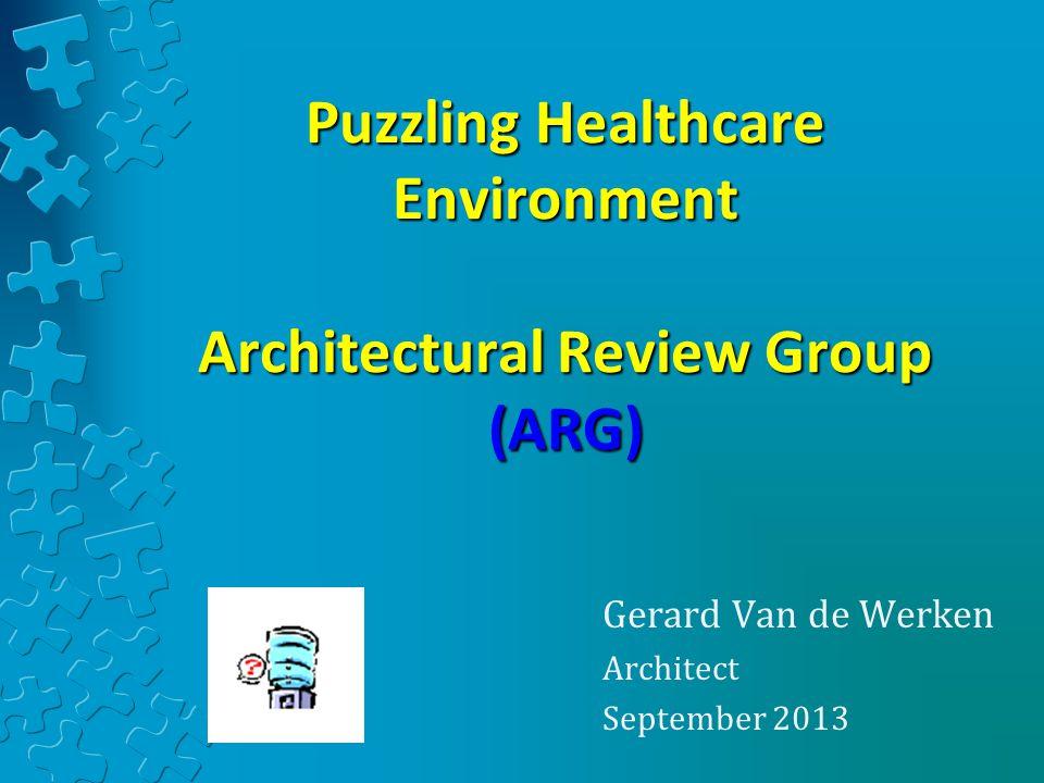Puzzling Healthcare Environment Architectural Review Group (ARG) Gerard Van de Werken Architect September 2013