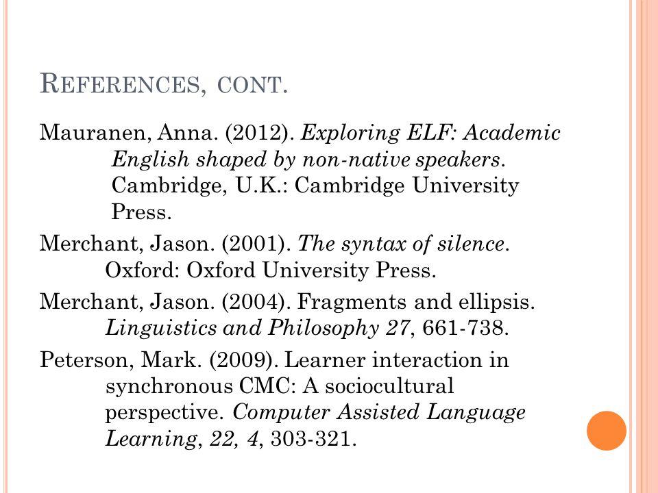 R EFERENCES, CONT. Mauranen, Anna. (2012).