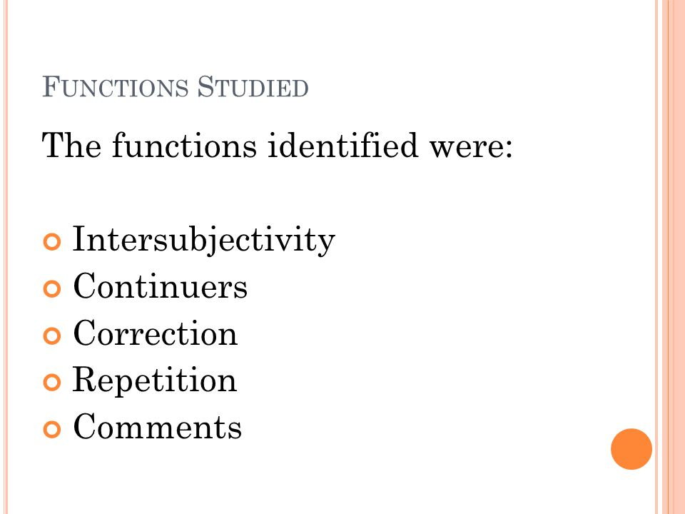 F UNCTIONS S TUDIED The functions identified were: Intersubjectivity Continuers Correction Repetition Comments