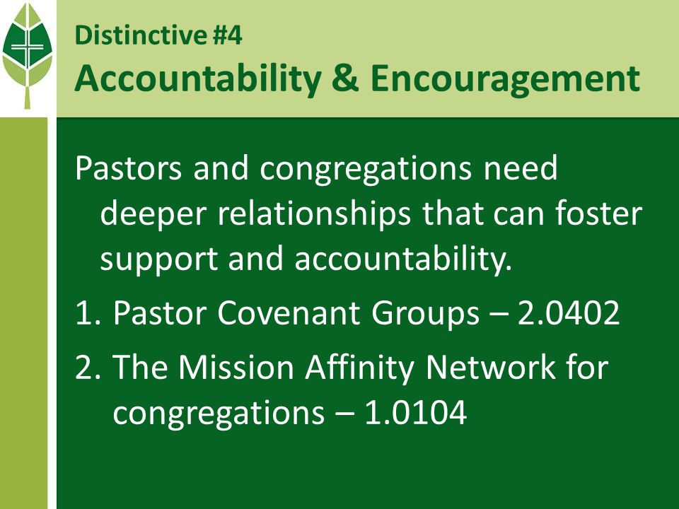 Distinctive #4 Accountability & Encouragement Pastors and congregations need deeper relationships that can foster support and accountability.