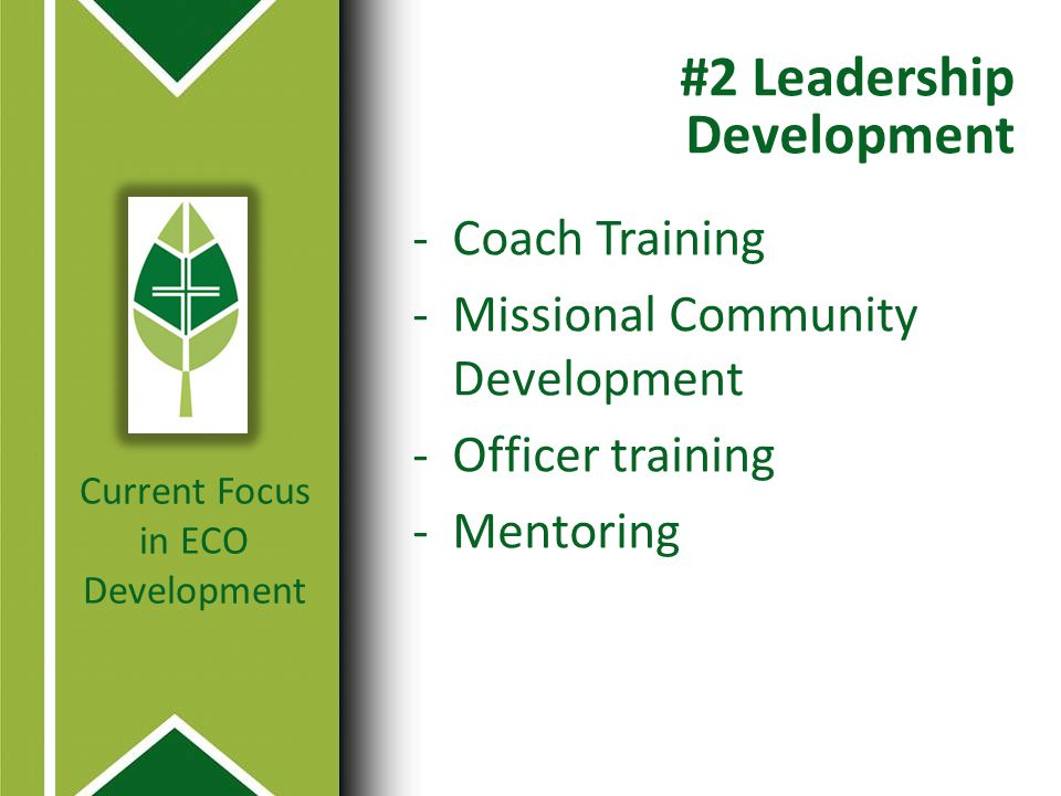 #2 Leadership Development -Coach Training -Missional Community Development -Officer training -Mentoring Current Focus in ECO Development