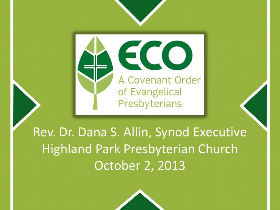Rev. Dr. Dana S. Allin, Synod Executive Highland Park Presbyterian Church October 2, 2013