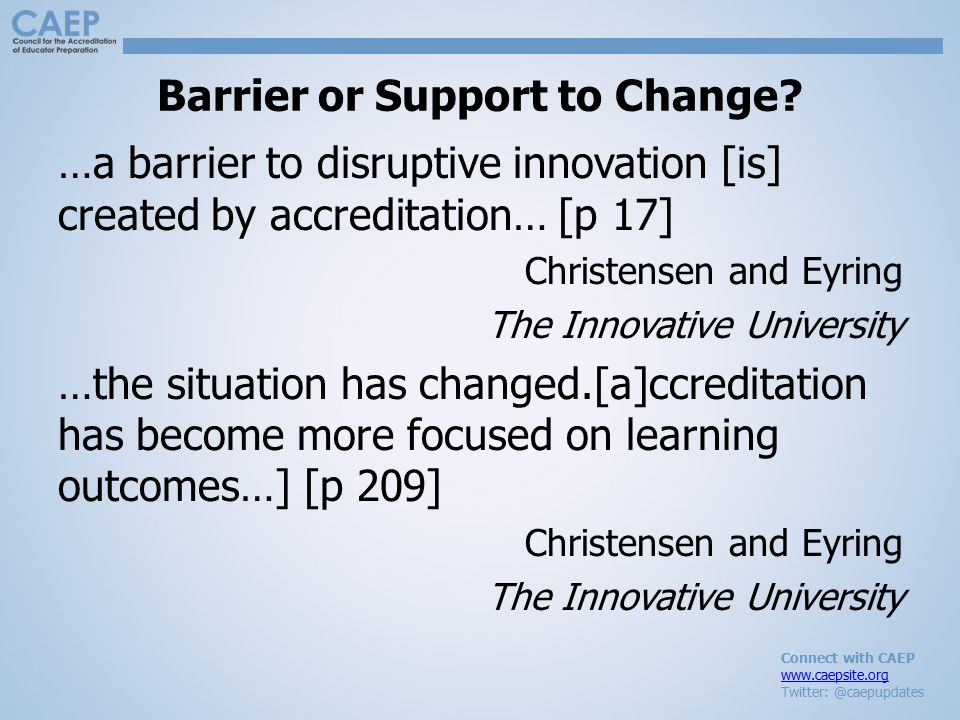 Connect with CAEP www.caepsite.org Twitter: @caepupdates Barrier or Support to Change.