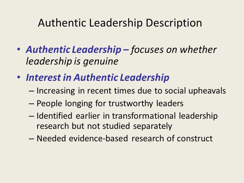 Authentic Leadership Description Authentic Leadership – focuses on whether leadership is genuine Interest in Authentic Leadership – Increasing in rece