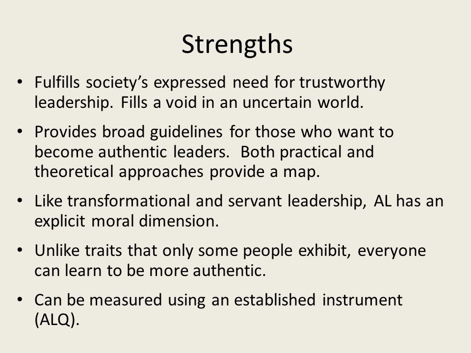 Strengths Fulfills society's expressed need for trustworthy leadership. Fills a void in an uncertain world. Provides broad guidelines for those who wa