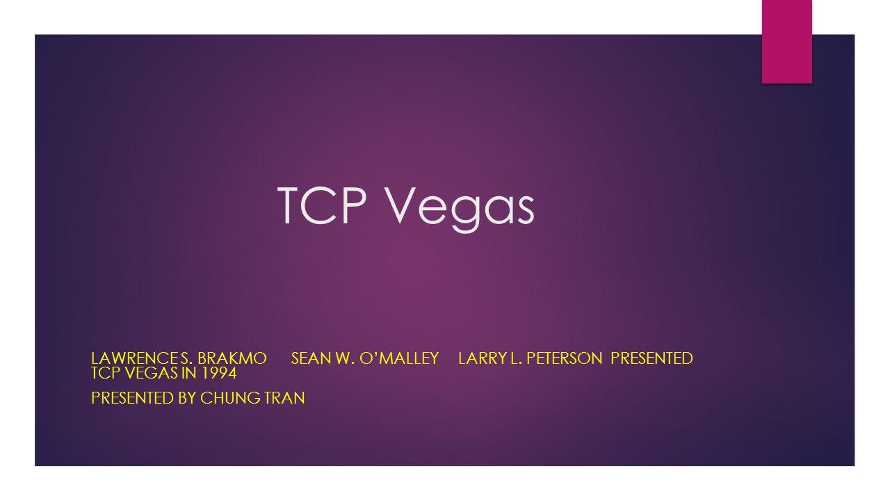 TCP Vegas LAWRENCE S. BRAKMO SEAN W. O'MALLEY LARRY L.