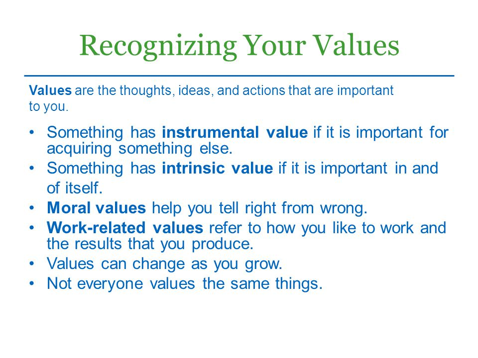 Recognizing Your Values Something has instrumental value if it is important for acquiring something else. Something has intrinsic value if it is impor