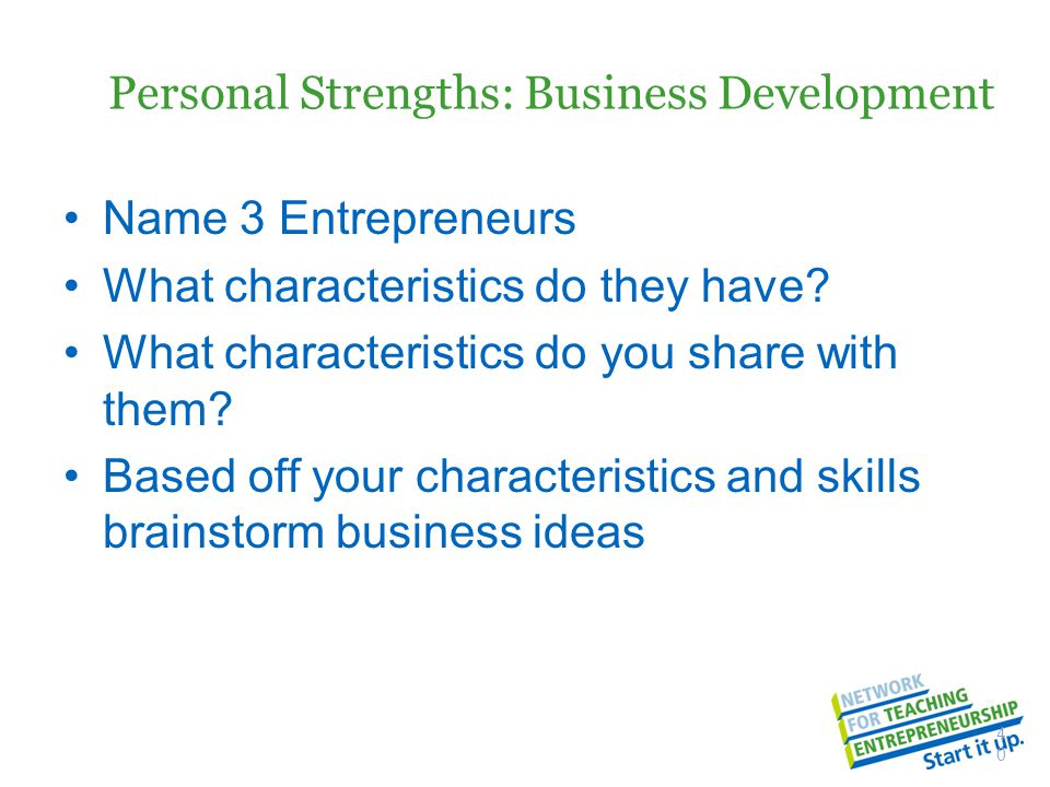 Personal Strengths: Business Development Name 3 Entrepreneurs What characteristics do they have.