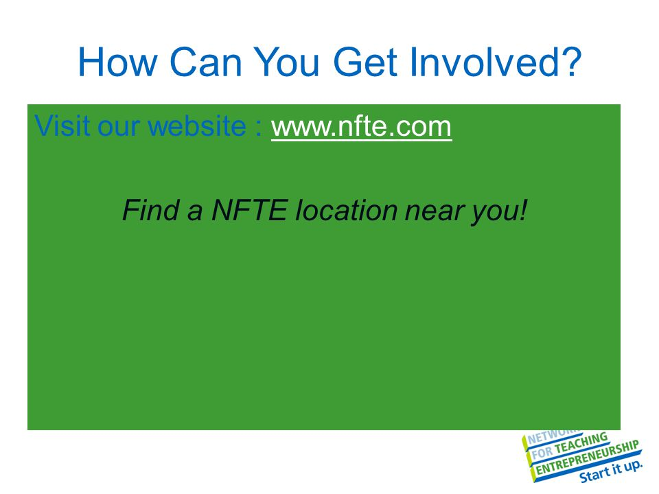 How Can You Get Involved? Visit our website : www.nfte.comwww.nfte.com Find a NFTE location near you!