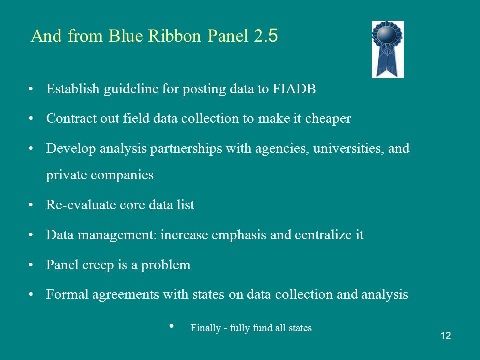 And from Blue Ribbon Panel 2. 5 Establish guideline for posting data to FIADB Contract out field data collection to make it cheaper Develop analysis p
