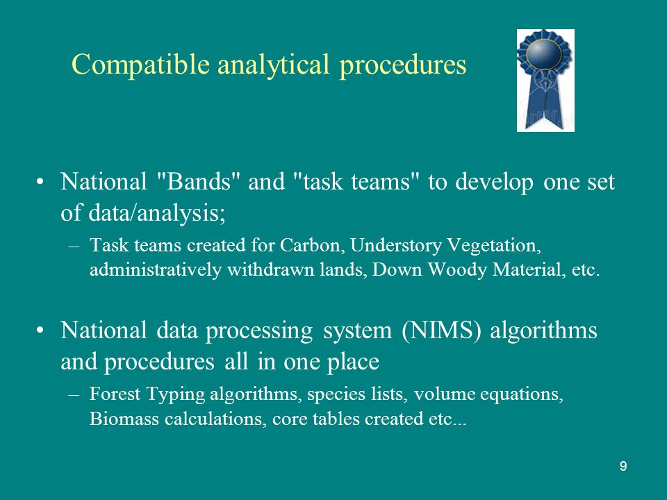 Compatible analytical procedures National Bands and task teams to develop one set of data/analysis; –Task teams created for Carbon, Understory Vegetation, administratively withdrawn lands, Down Woody Material, etc.