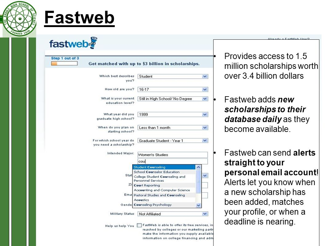 Provides access to 1.5 million scholarships worth over 3.4 billion dollars Fastweb adds new scholarships to their database daily as they become available.
