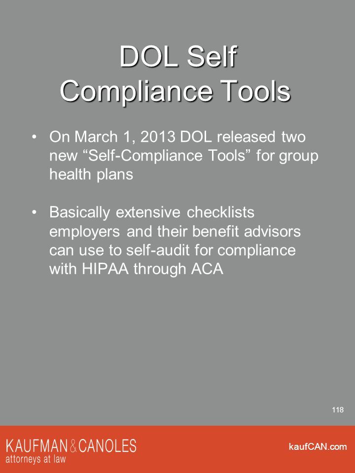 """kaufCAN.com 118 DOL Self Compliance Tools On March 1, 2013 DOL released two new """"Self-Compliance Tools"""" for group health plans Basically extensive che"""