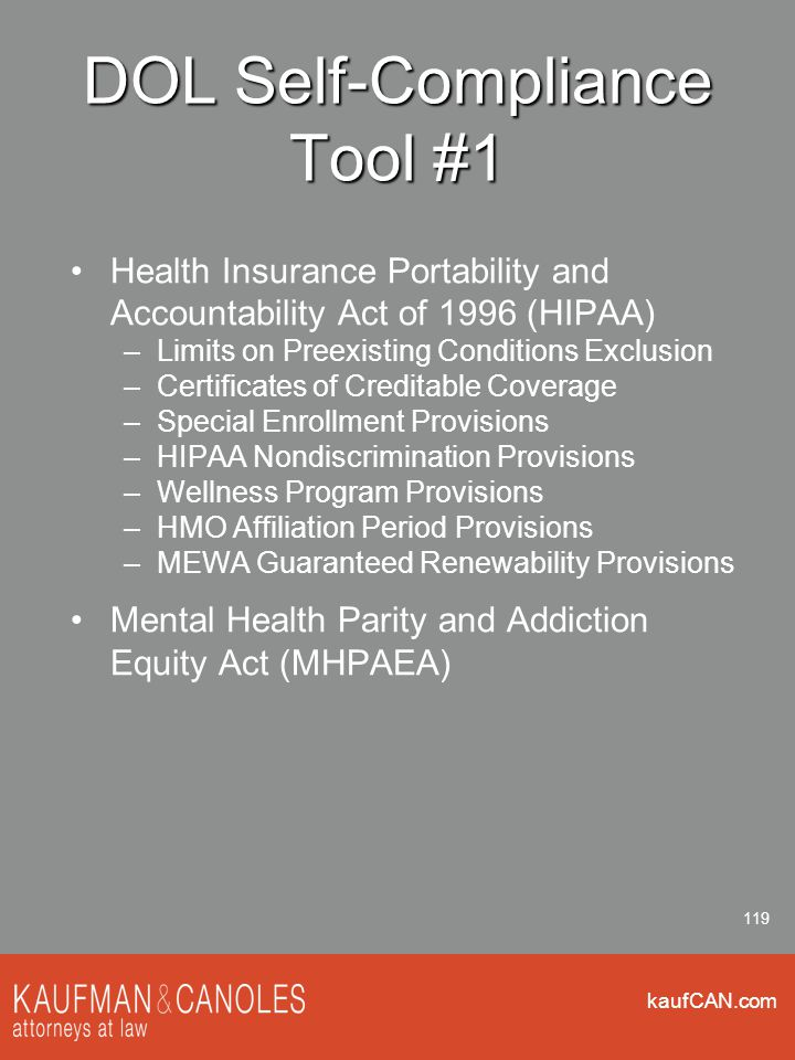 kaufCAN.com 119 DOL Self-Compliance Tool #1 Health Insurance Portability and Accountability Act of 1996 (HIPAA) –Limits on Preexisting Conditions Excl
