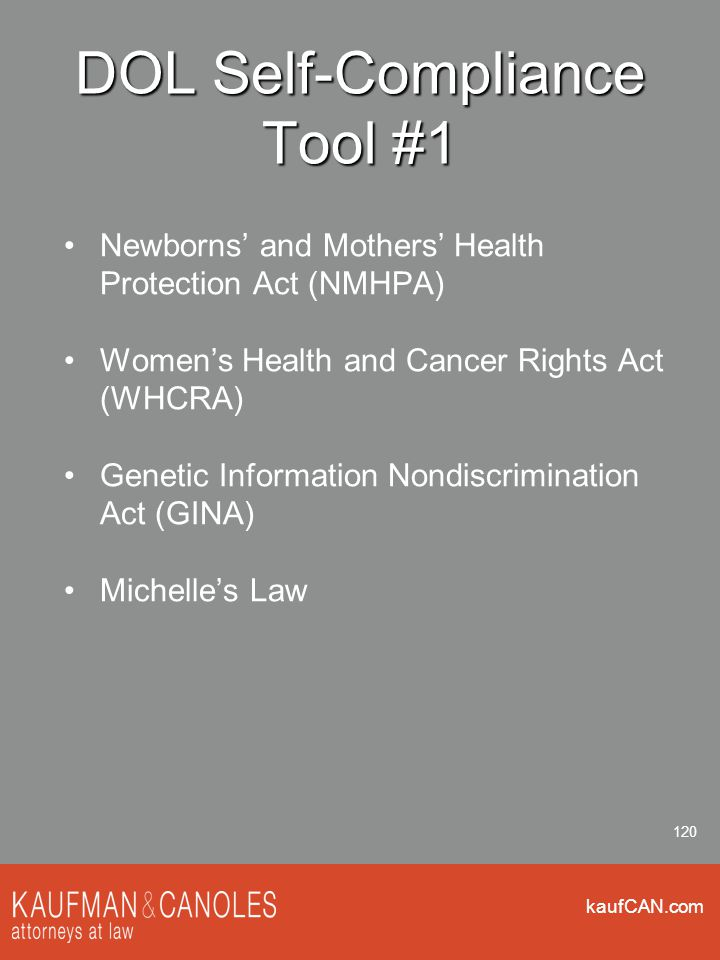 kaufCAN.com 120 DOL Self-Compliance Tool #1 Newborns' and Mothers' Health Protection Act (NMHPA) Women's Health and Cancer Rights Act (WHCRA) Genetic