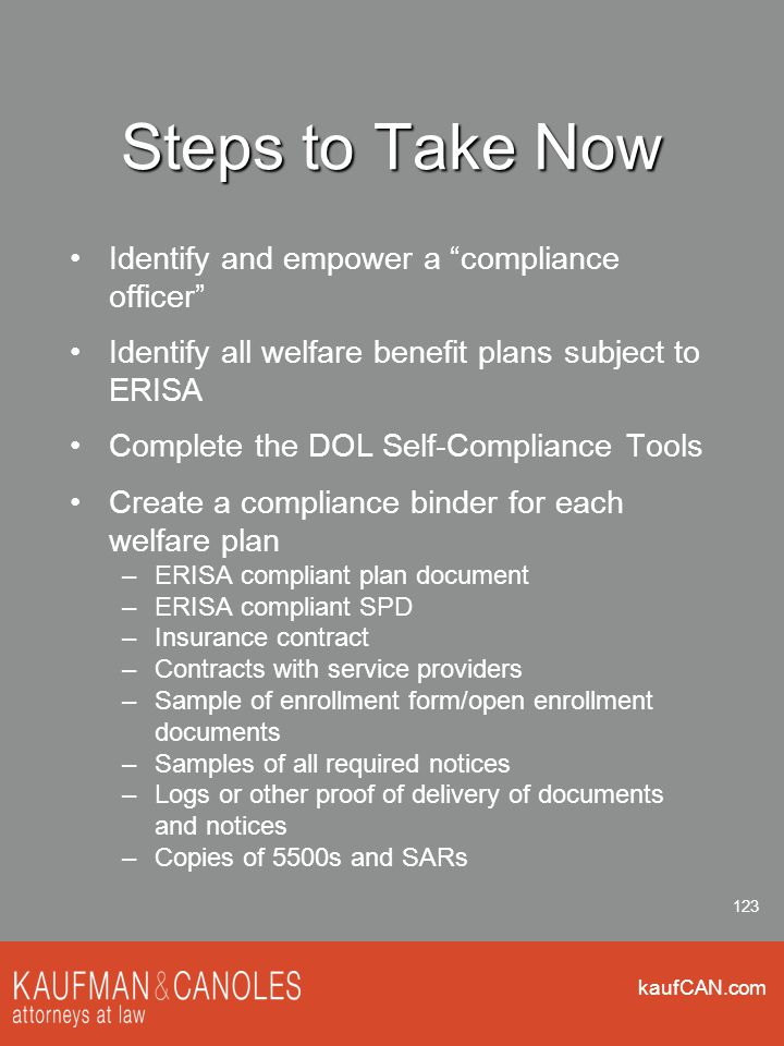 """kaufCAN.com 123 Steps to Take Now Identify and empower a """"compliance officer"""" Identify all welfare benefit plans subject to ERISA Complete the DOL Sel"""