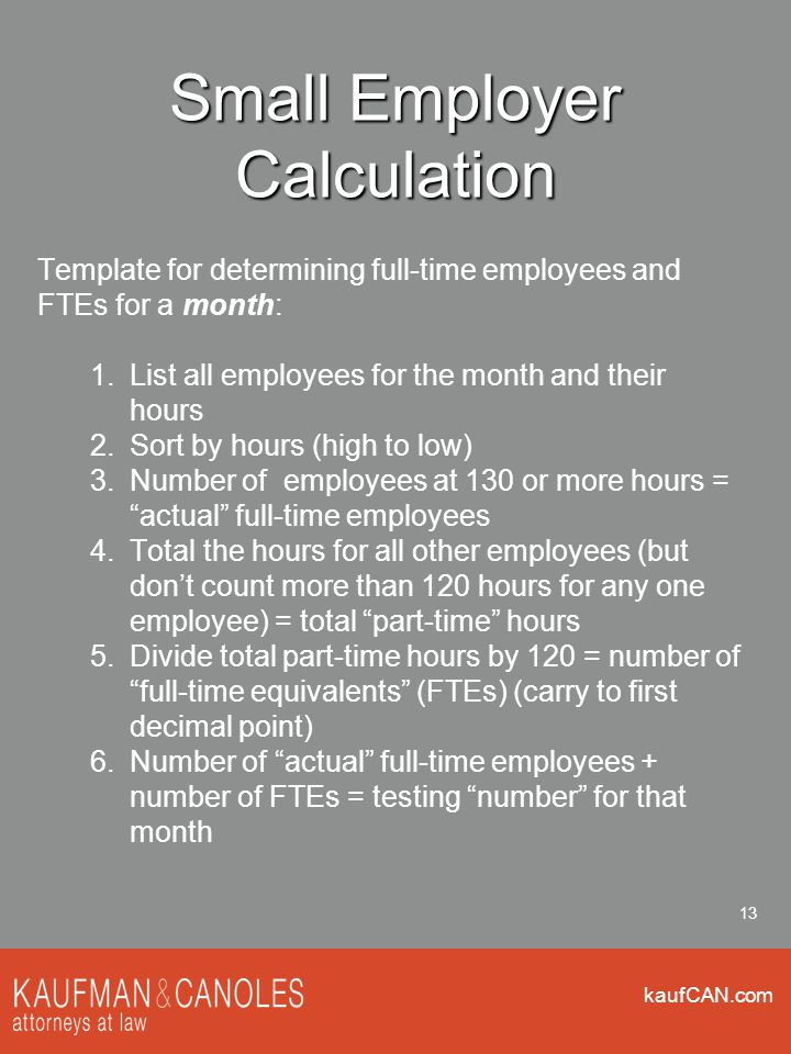 kaufCAN.com 13 Small Employer Calculation Template for determining full-time employees and FTEs for a month: 1.List all employees for the month and th