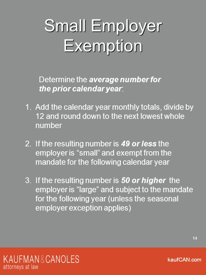 kaufCAN.com 14 Small Employer Exemption Determine the average number for the prior calendar year: 1.Add the calendar year monthly totals, divide by 12