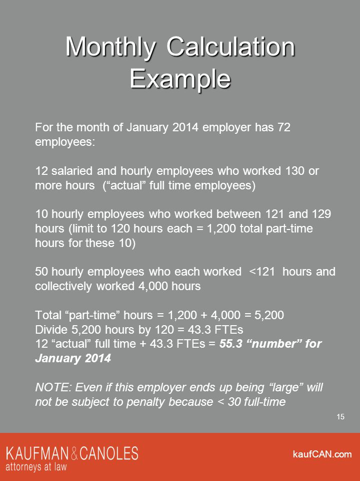 kaufCAN.com 15 Monthly Calculation Example For the month of January 2014 employer has 72 employees: 12 salaried and hourly employees who worked 130 or