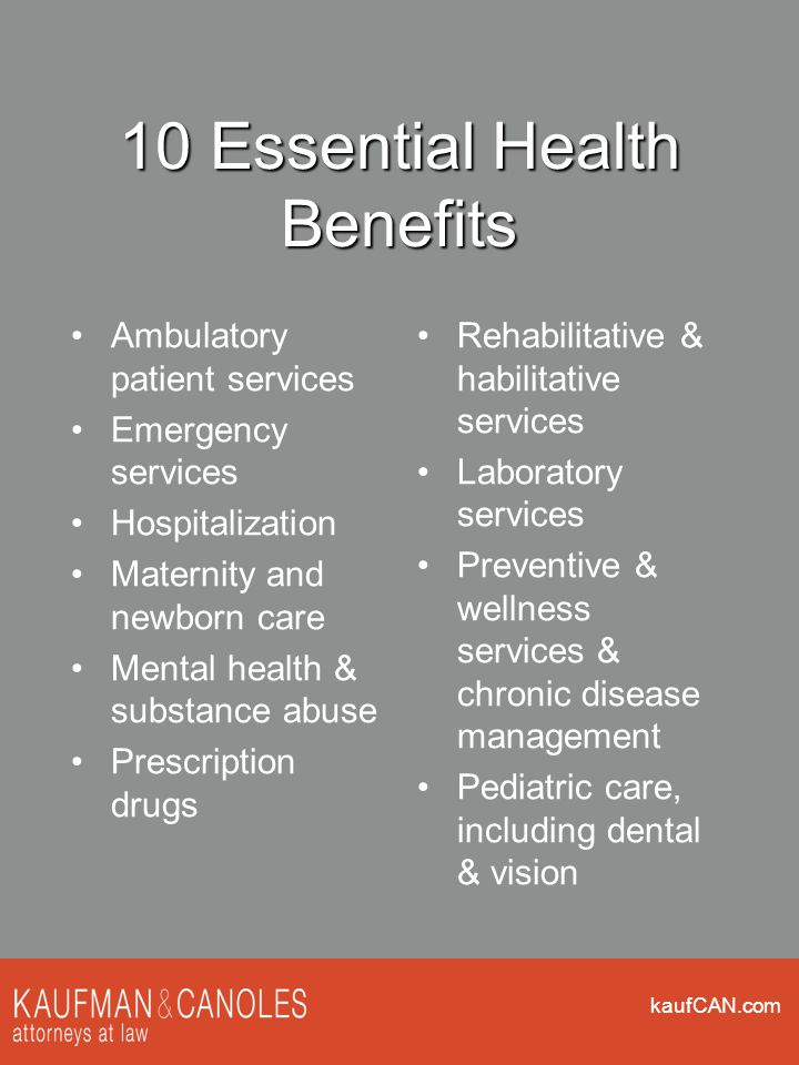 kaufCAN.com 10 Essential Health Benefits Ambulatory patient services Emergency services Hospitalization Maternity and newborn care Mental health & sub