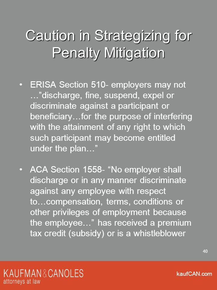 """kaufCAN.com 40 Caution in Strategizing for Penalty Mitigation ERISA Section 510- employers may not …""""discharge, fine, suspend, expel or discriminate a"""