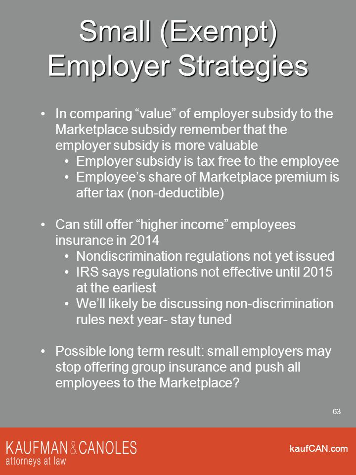 """kaufCAN.com 63 Small (Exempt) Employer Strategies In comparing """"value"""" of employer subsidy to the Marketplace subsidy remember that the employer subsi"""