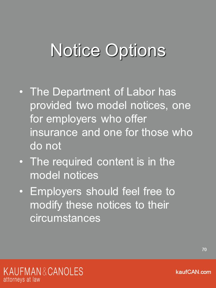 kaufCAN.com 70 Notice Options The Department of Labor has provided two model notices, one for employers who offer insurance and one for those who do not The required content is in the model notices Employers should feel free to modify these notices to their circumstances