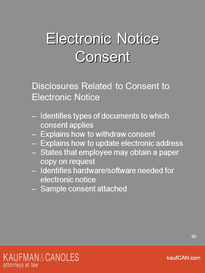 kaufCAN.com 82 Electronic Notice Consent Disclosures Related to Consent to Electronic Notice –Identifies types of documents to which consent applies –Explains how to withdraw consent –Explains how to update electronic address –States that employee may obtain a paper copy on request –Identifies hardware/software needed for electronic notice –Sample consent attached