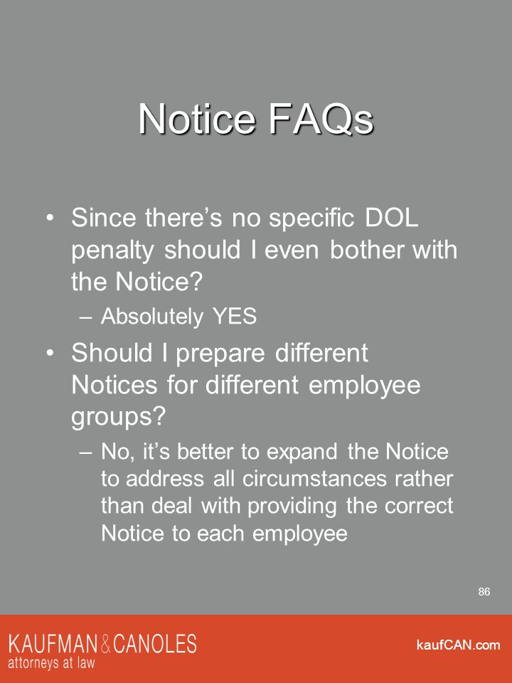 kaufCAN.com 86 Notice FAQs Since there's no specific DOL penalty should I even bother with the Notice? –Absolutely YES Should I prepare different Noti