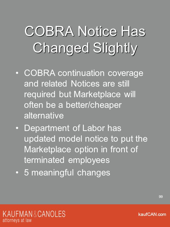 kaufCAN.com 99 COBRA Notice Has Changed Slightly COBRA continuation coverage and related Notices are still required but Marketplace will often be a be