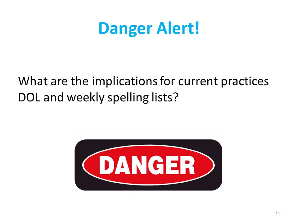 Danger Alert! What are the implications for current practices DOL and weekly spelling lists 11