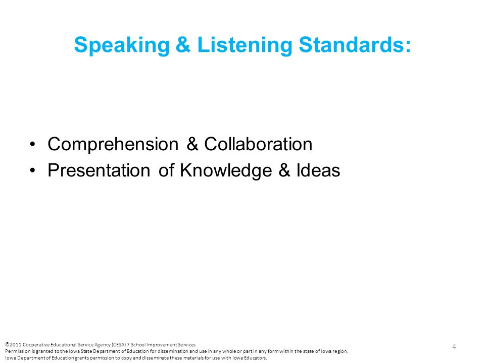 Speaking & Listening Standards: Comprehension & Collaboration Presentation of Knowledge & Ideas ©2011 Cooperative Educational Service Agency (CESA) 7