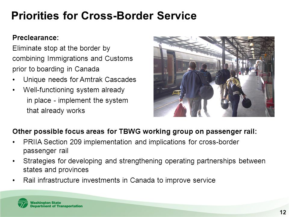 Priorities for Cross-Border Service Preclearance: Eliminate stop at the border by combining Immigrations and Customs prior to boarding in Canada Uniqu