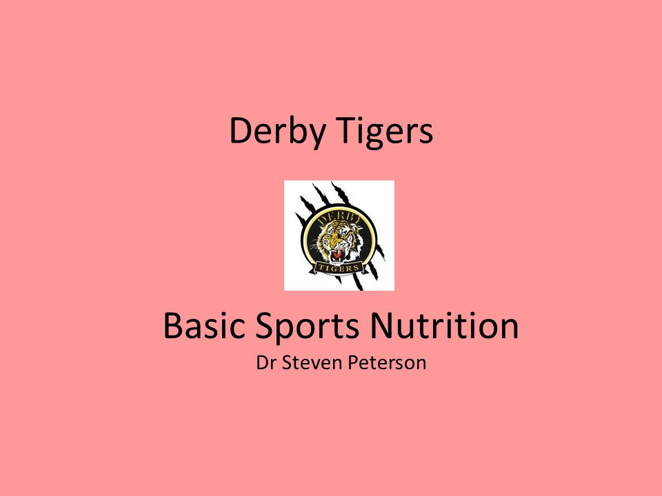 Derby Tigers Basic Sports Nutrition Dr Steven Peterson