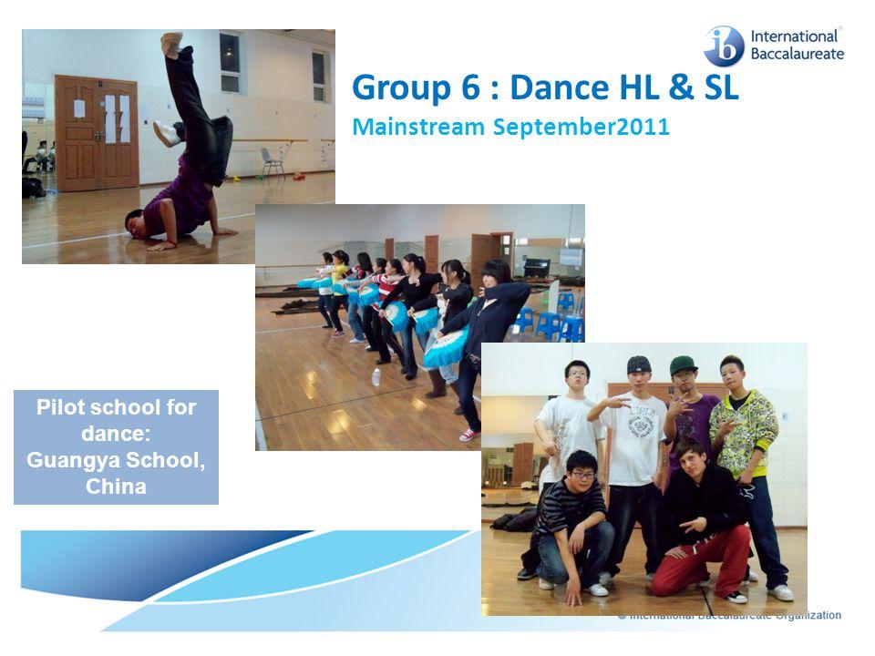 Group 6 : Dance HL & SL Mainstream September2011 Pilot school for dance: Guangya School, China