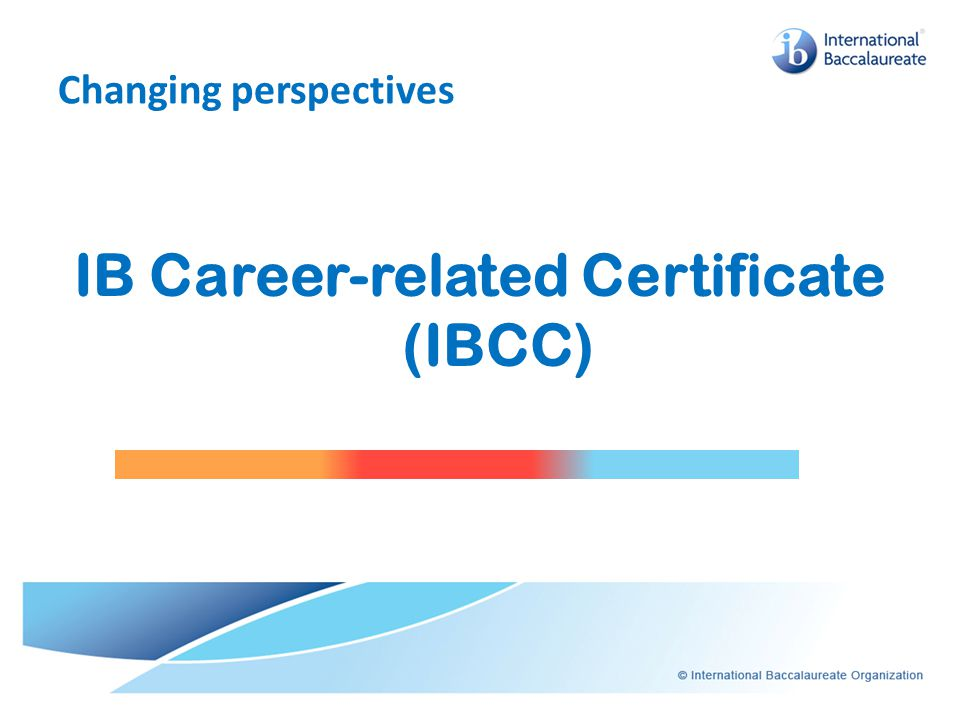 Changing perspectives IB Career-related Certificate (IBCC)