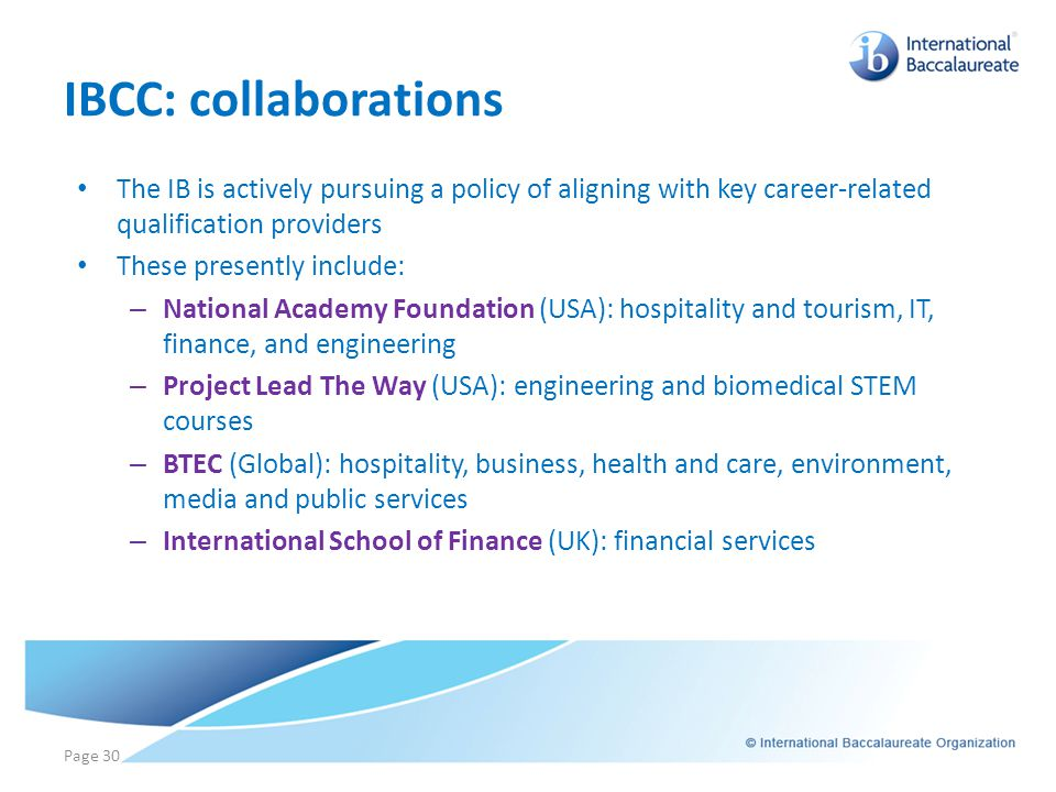 IBCC: collaborations The IB is actively pursuing a policy of aligning with key career-related qualification providers These presently include: – Natio
