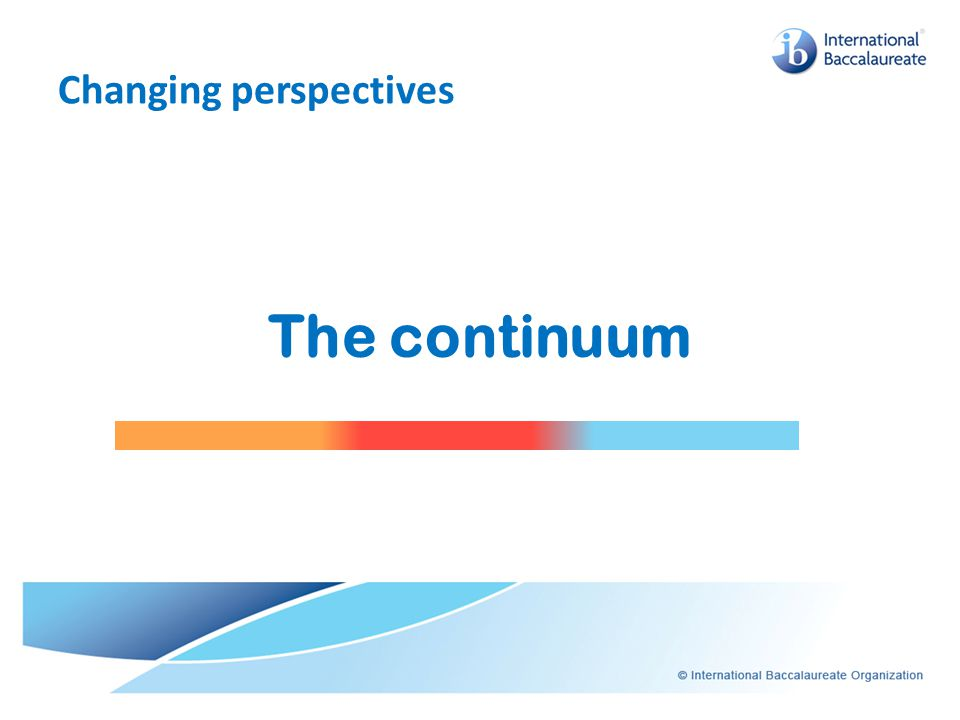 Changing perspectives The continuum