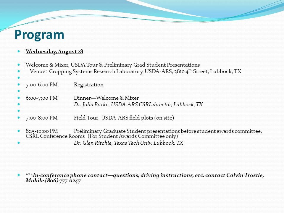 Program Wednesday, August 28 Welcome & Mixer, USDA Tour & Preliminary Grad Student Presentations Venue: Cropping Systems Research Laboratory, USDA-ARS