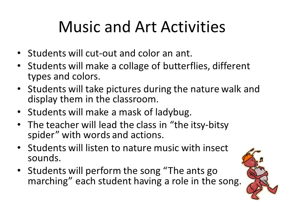 Music and Art Activities Students will cut-out and color an ant.