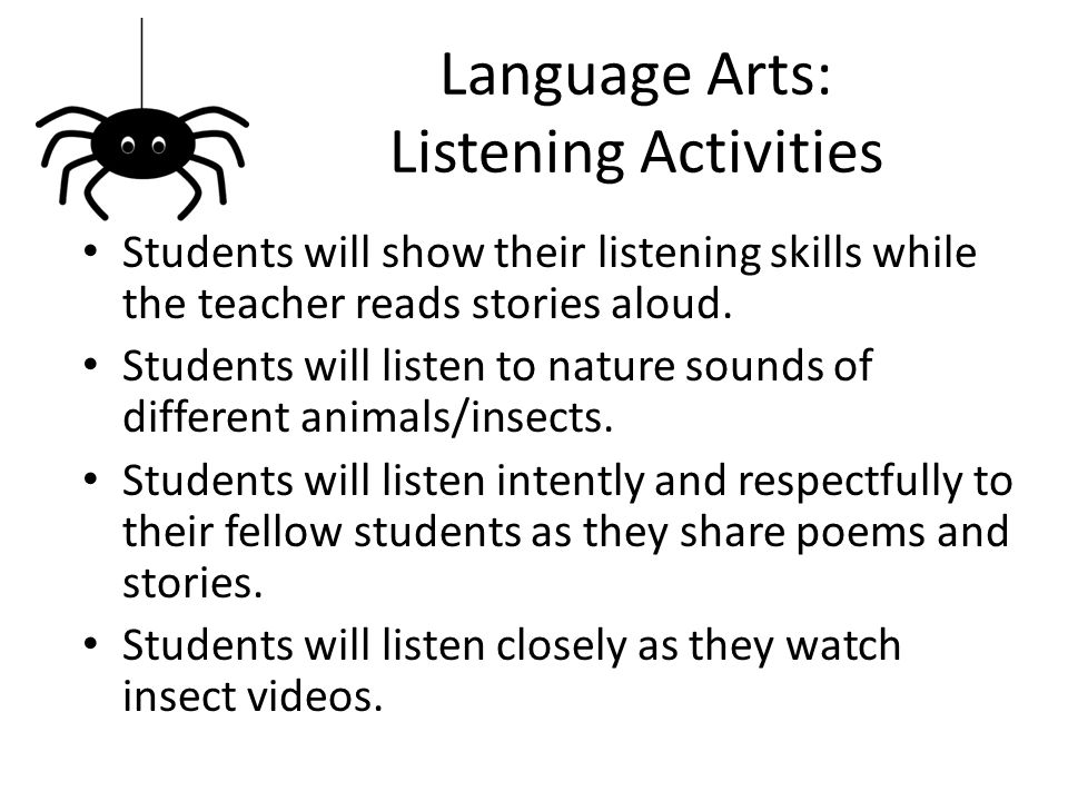 Language Arts: Listening Activities Students will show their listening skills while the teacher reads stories aloud.