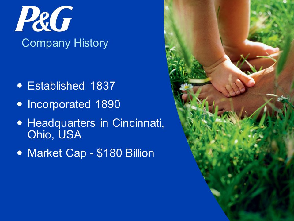 Company History Established 1837 Incorporated 1890 Headquarters in Cincinnati, Ohio, USA Market Cap - $180 Billion