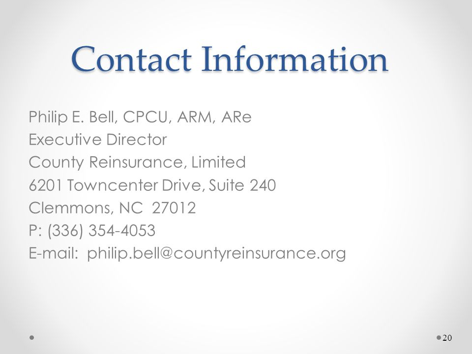 Contact Information Philip E. Bell, CPCU, ARM, ARe Executive Director County Reinsurance, Limited 6201 Towncenter Drive, Suite 240 Clemmons, NC 27012