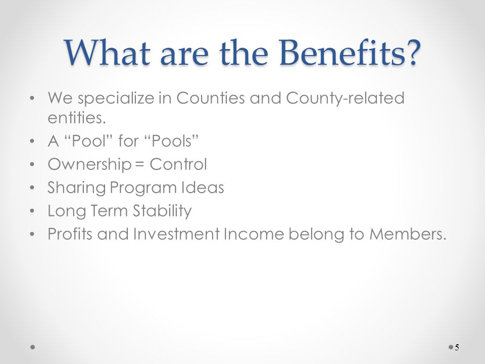 "What are the Benefits? We specialize in Counties and County-related entities. A ""Pool"" for ""Pools"" Ownership = Control Sharing Program Ideas Long Term"